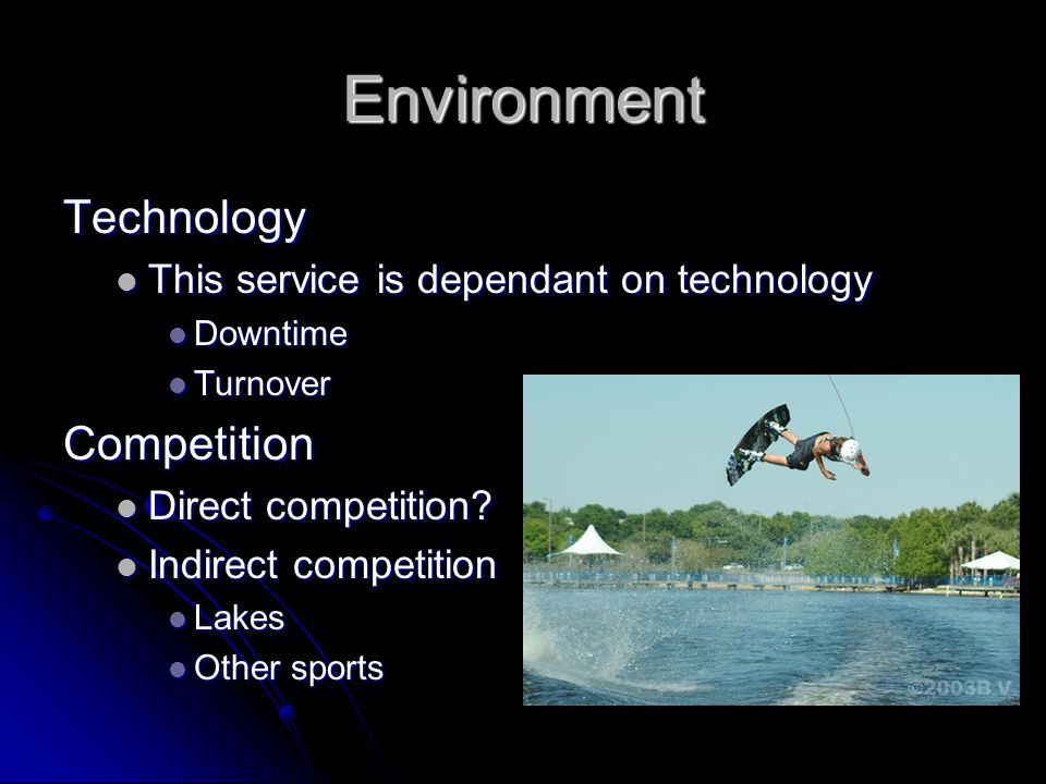 Environment Technology This service is dependant on technology This service is dependant on technology Downtime Downtime Turnover TurnoverCompetition Direct competition.