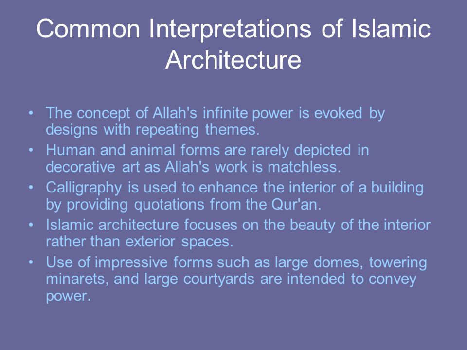 Common Interpretations of Islamic Architecture The concept of Allah s infinite power is evoked by designs with repeating themes.