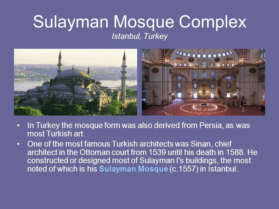 Sulayman Mosque Complex Istanbul, Turkey In Turkey the mosque form was also derived from Persia, as was most Turkish art.