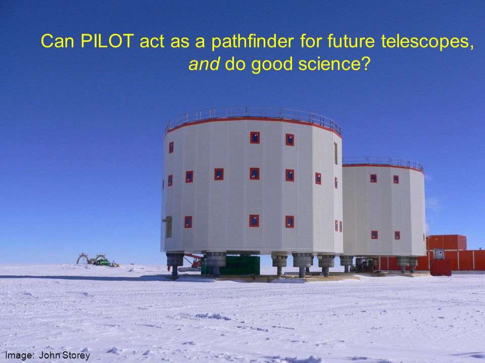 Can PILOT act as a pathfinder for future telescopes, and do good science Image: John Storey