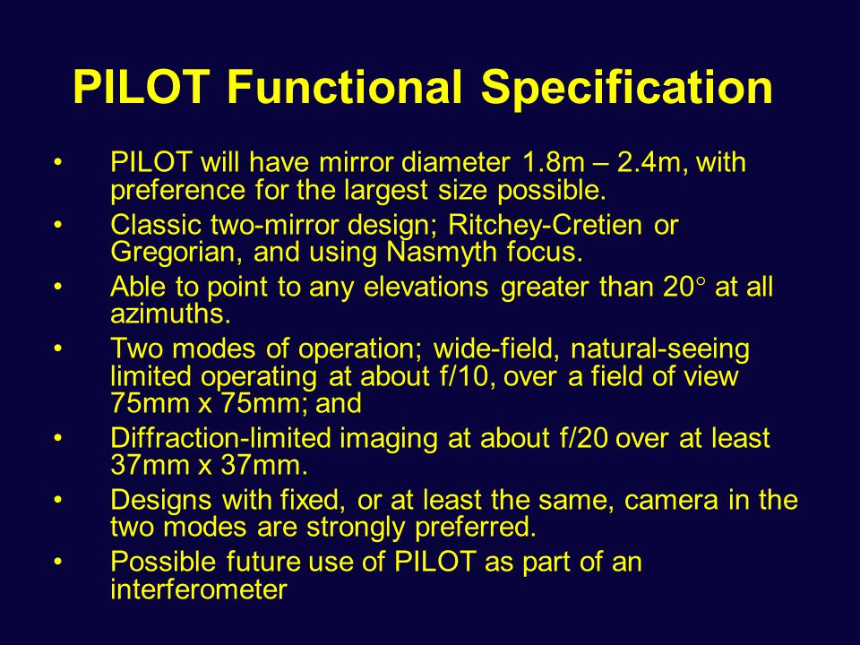 PILOT Functional Specification PILOT will have mirror diameter 1.8m – 2.4m, with preference for the largest size possible.