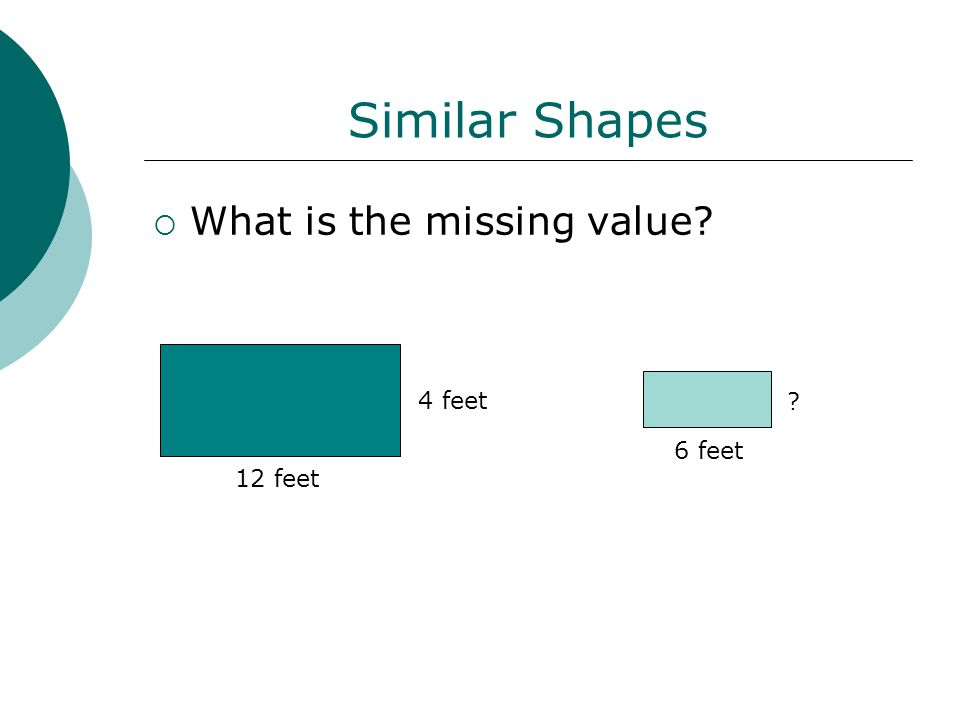 Similar Shapes  What is the missing value 12 feet 4 feet 6 feet
