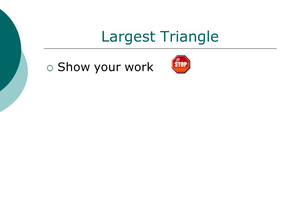 Largest Triangle  Show your work