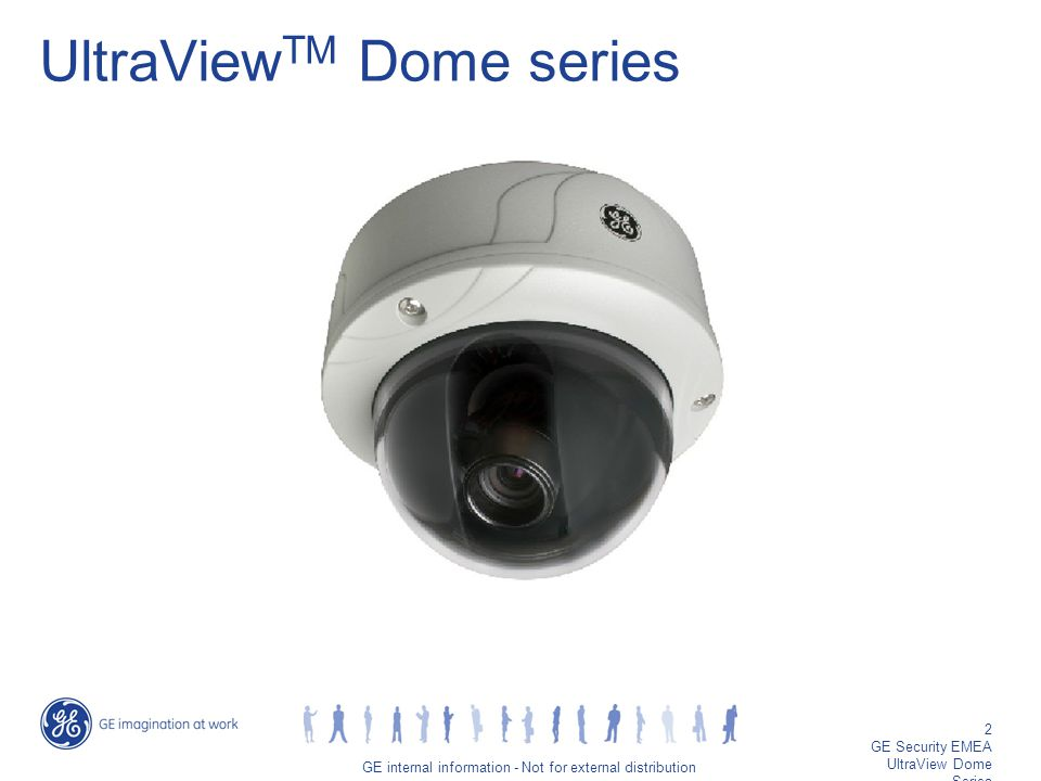 GE job title/2 GE internal information - Not for external distribution 2 GE Security EMEA UltraView Dome Series UltraView TM Dome series