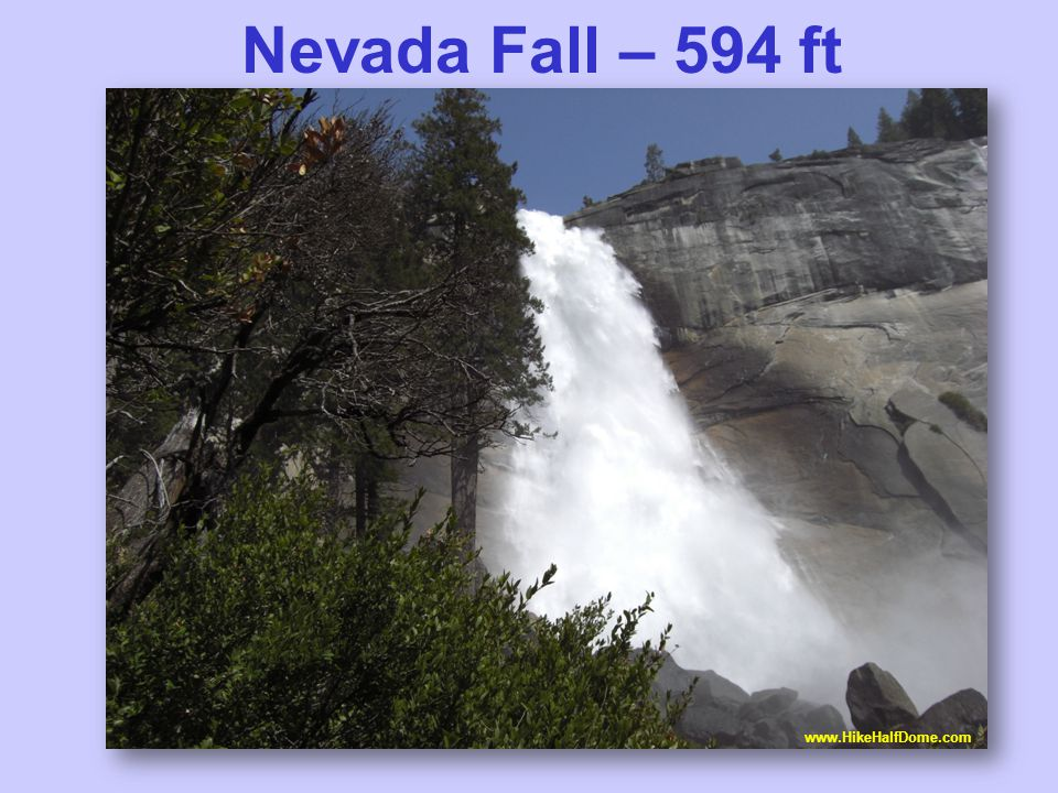 Nevada Fall – 594 ft www.HikeHalfDome.com