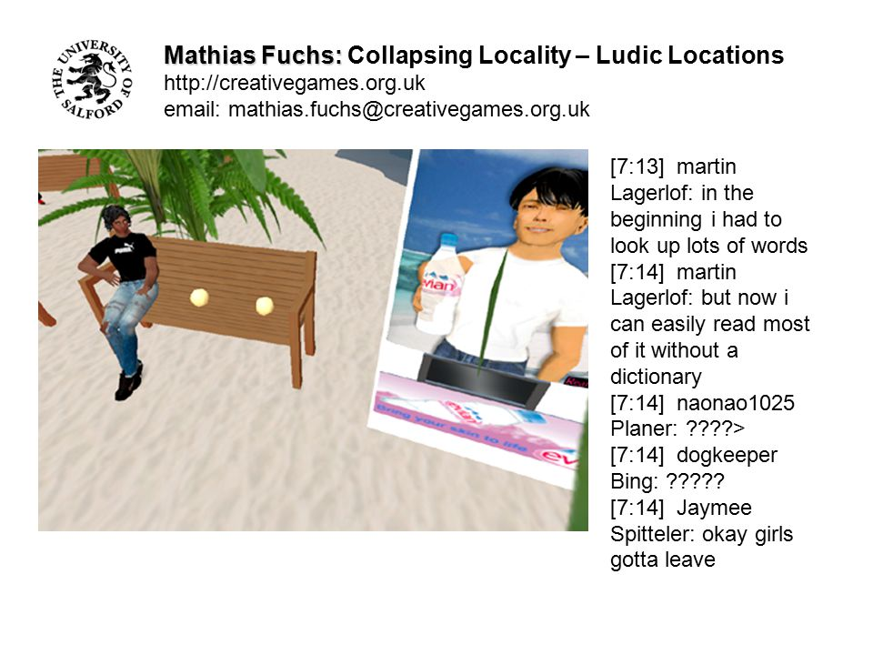 Mathias Fuchs: Mathias Fuchs: Collapsing Locality – Ludic Locations http://creativegames.org.uk email: mathias.fuchs@creativegames.org.uk [7:13] marti