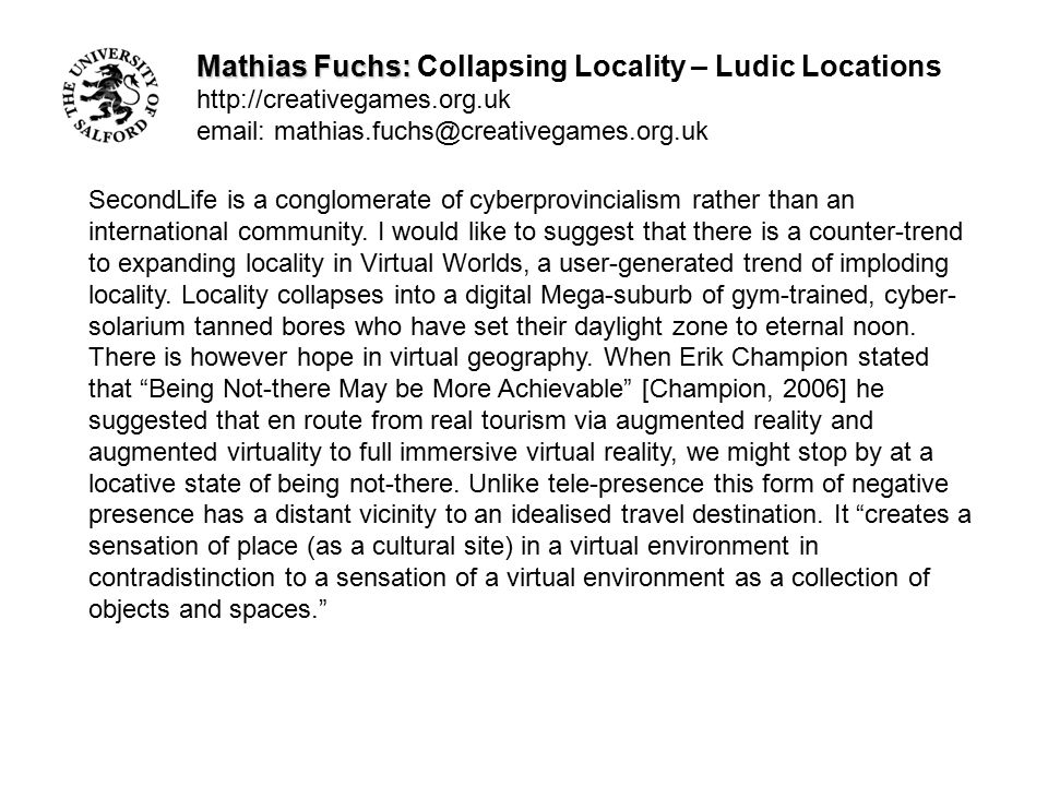 Mathias Fuchs: Mathias Fuchs: Collapsing Locality – Ludic Locations http://creativegames.org.uk email: mathias.fuchs@creativegames.org.uk SecondLife i