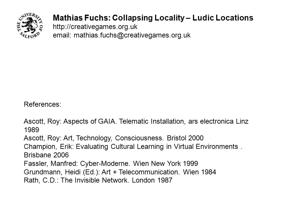 Mathias Fuchs: Mathias Fuchs: Collapsing Locality – Ludic Locations http://creativegames.org.uk email: mathias.fuchs@creativegames.org.uk References: