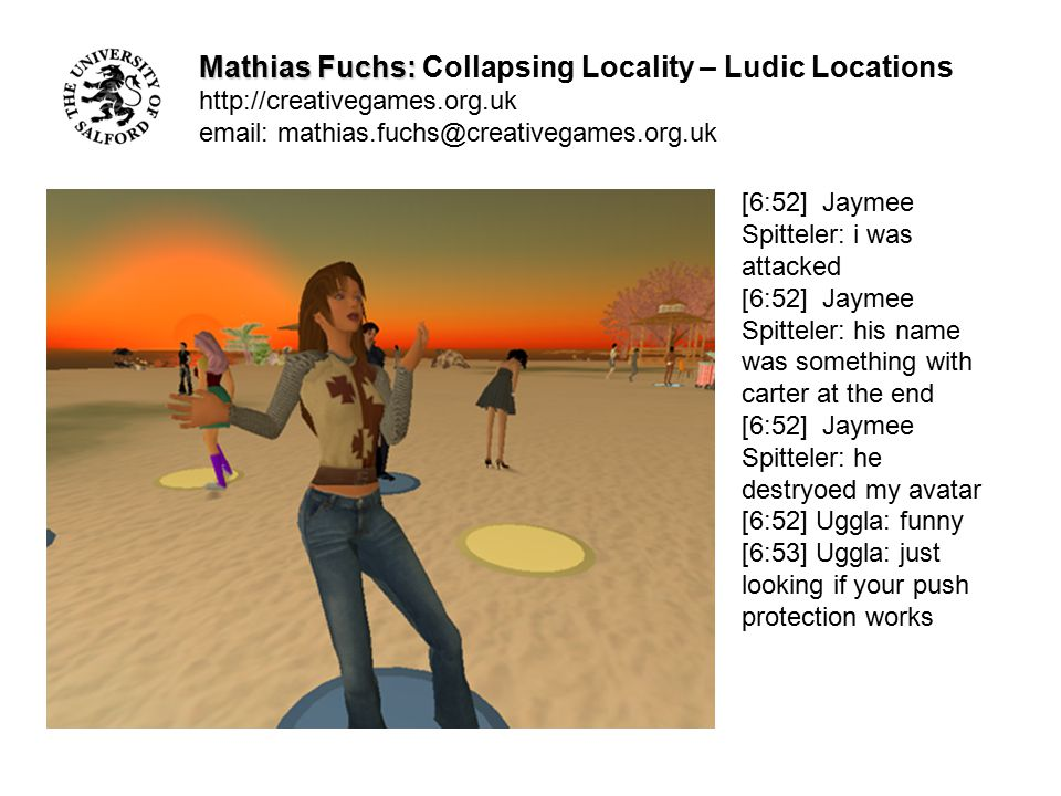 Mathias Fuchs: Mathias Fuchs: Collapsing Locality – Ludic Locations http://creativegames.org.uk email: mathias.fuchs@creativegames.org.uk [6:52] Jayme