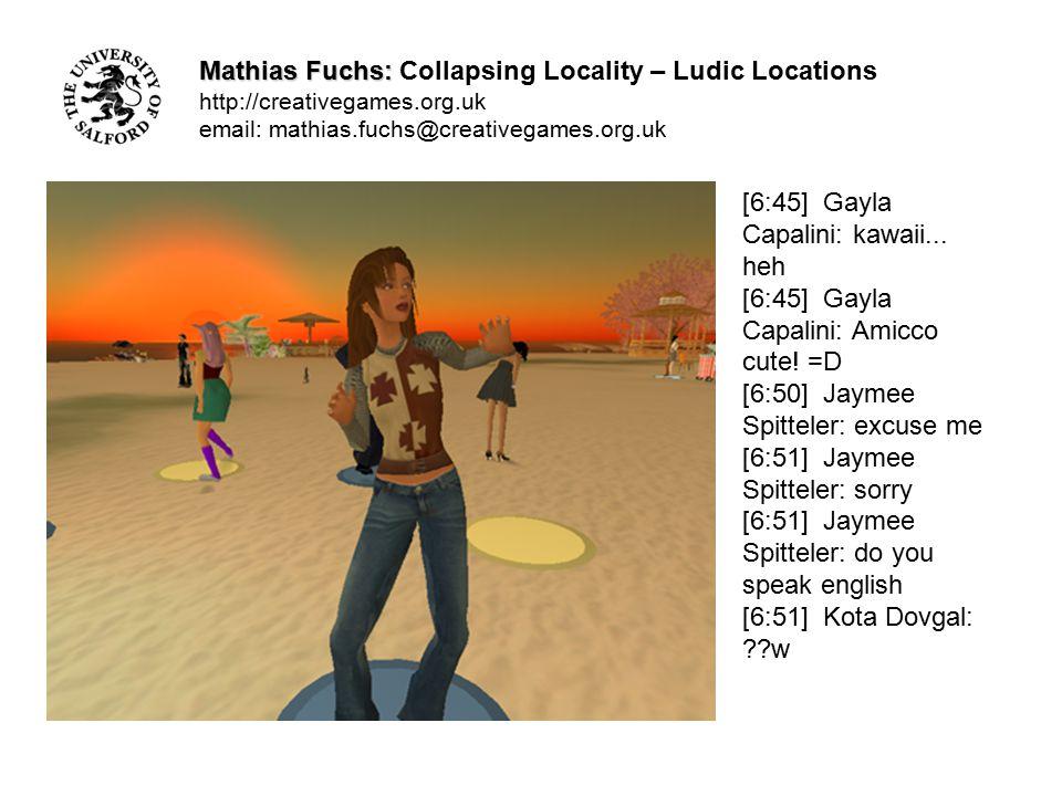 Mathias Fuchs: Mathias Fuchs: Collapsing Locality – Ludic Locations http://creativegames.org.uk email: mathias.fuchs@creativegames.org.uk References: Ascott, Roy: Aspects of GAIA.