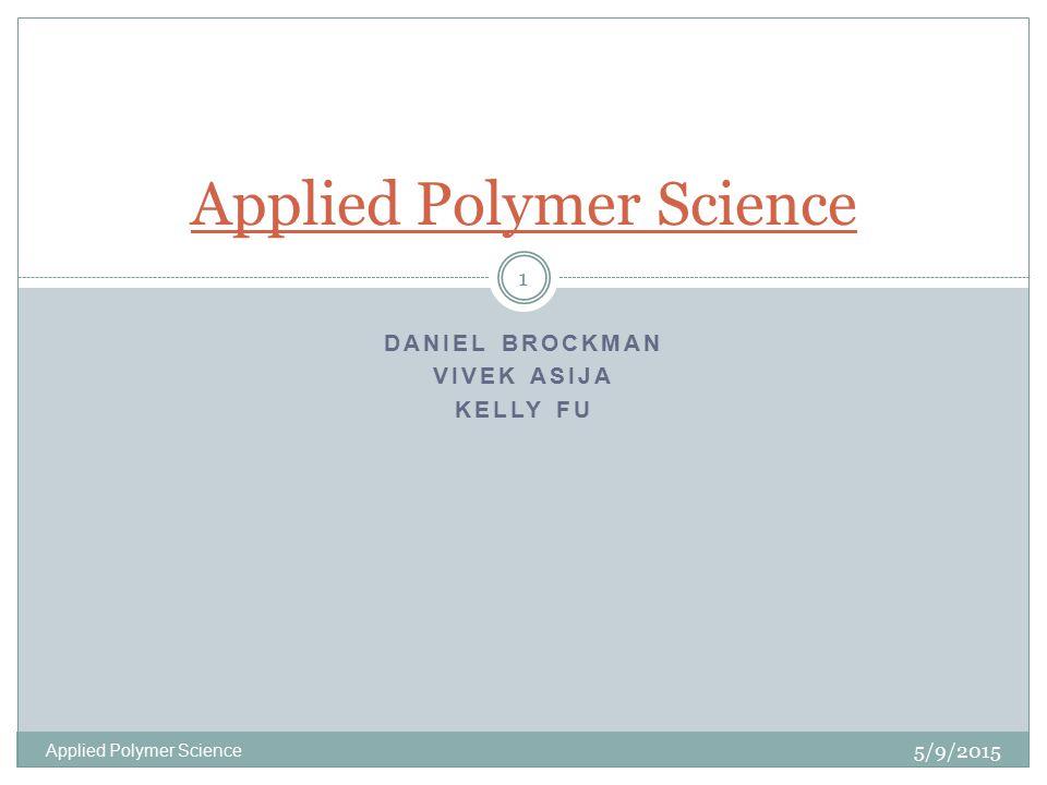 DANIEL BROCKMAN VIVEK ASIJA KELLY FU 5/9/2015 Applied Polymer Science 1