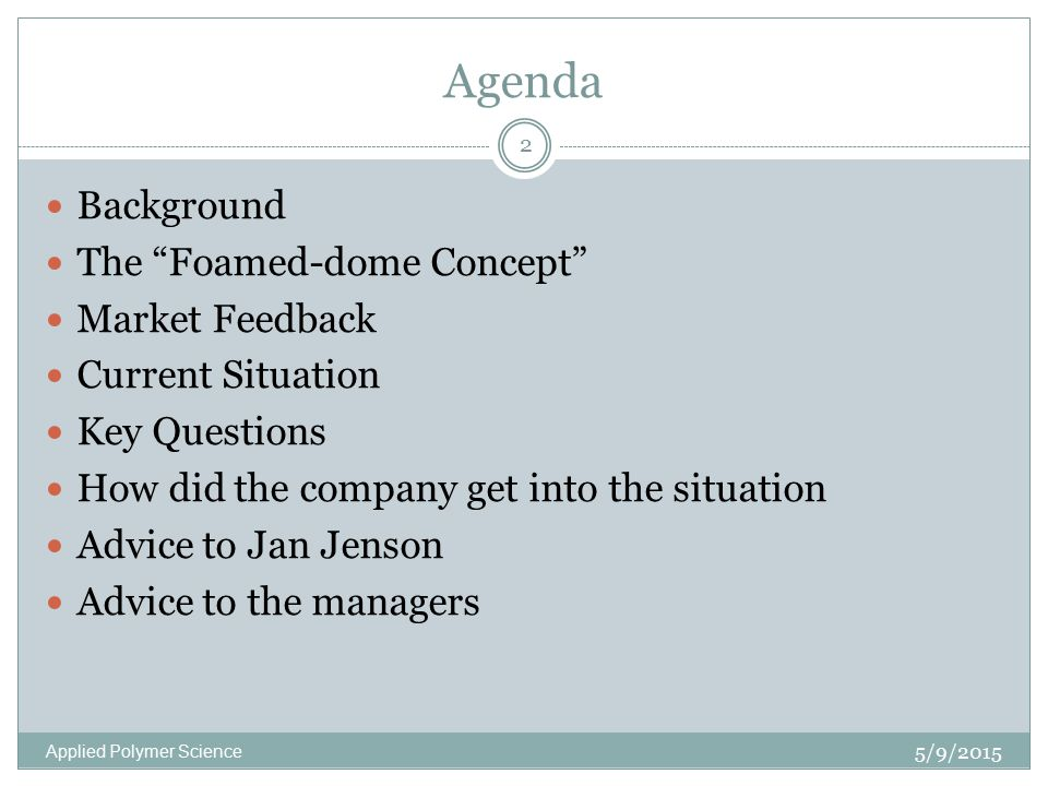 """Agenda 5/9/2015 Applied Polymer Science 2 Background The """"Foamed-dome Concept"""" Market Feedback Current Situation Key Questions How did the company get"""