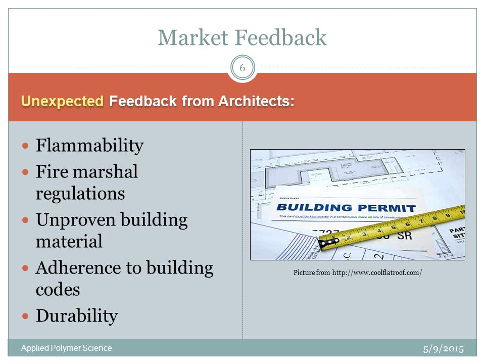 Unexpected Feedback from Architects: 5/9/2015 Applied Polymer Science 6 Market Feedback Flammability Fire marshal regulations Unproven building material Adherence to building codes Durability Picture from http://www.coolflatroof.com/