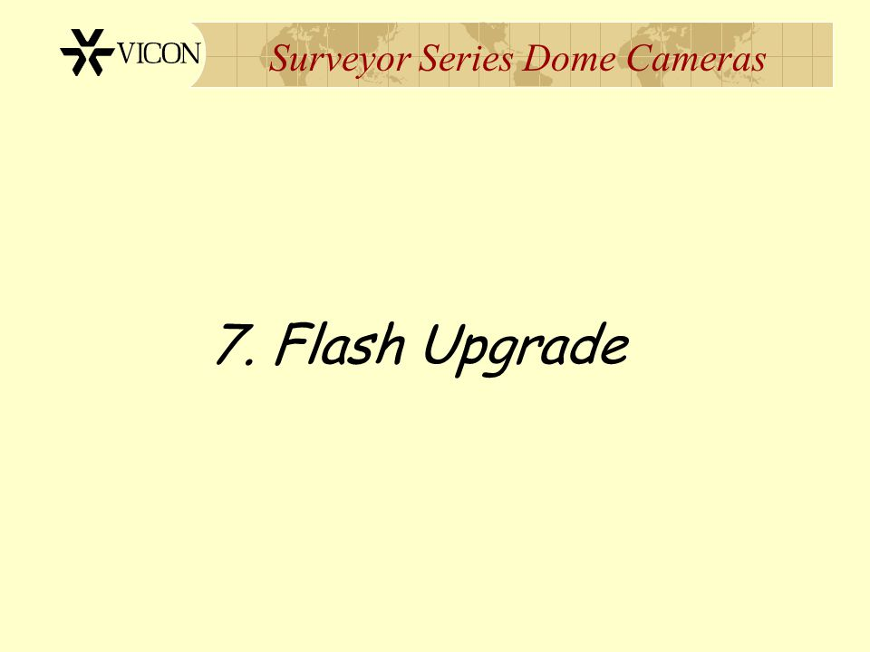 Surveyor Series Dome Cameras 7. Flash Upgrade