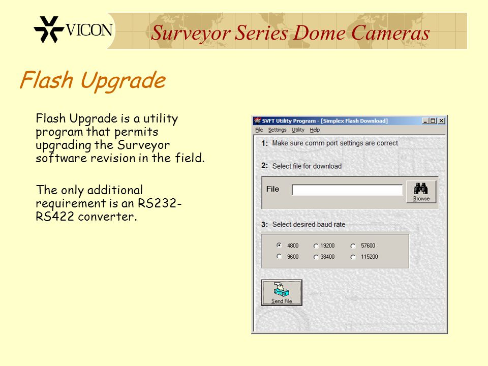 Surveyor Series Dome Cameras Flash Upgrade Flash Upgrade is a utility program that permits upgrading the Surveyor software revision in the field. The