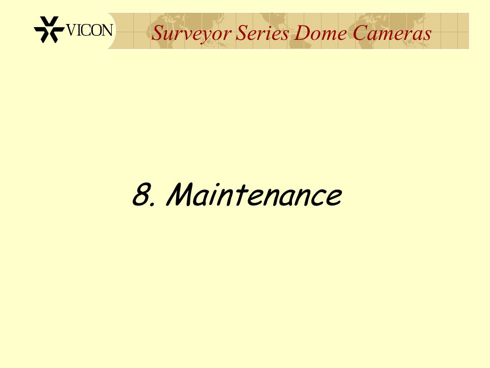Surveyor Series Dome Cameras 8. Maintenance