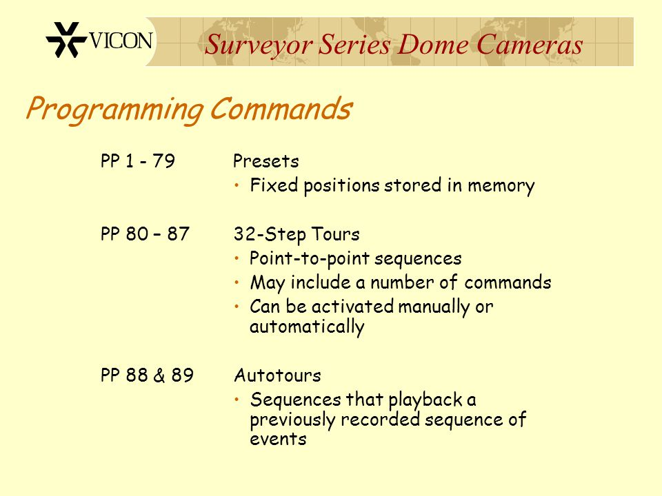 Surveyor Series Dome Cameras Programming Commands PP 1 - 79 Presets Fixed positions stored in memory PP 80 – 87 32-Step Tours Point-to-point sequences