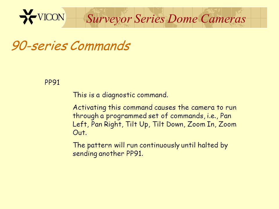 Surveyor Series Dome Cameras 90-series Commands PP91 This is a diagnostic command. Activating this command causes the camera to run through a programm