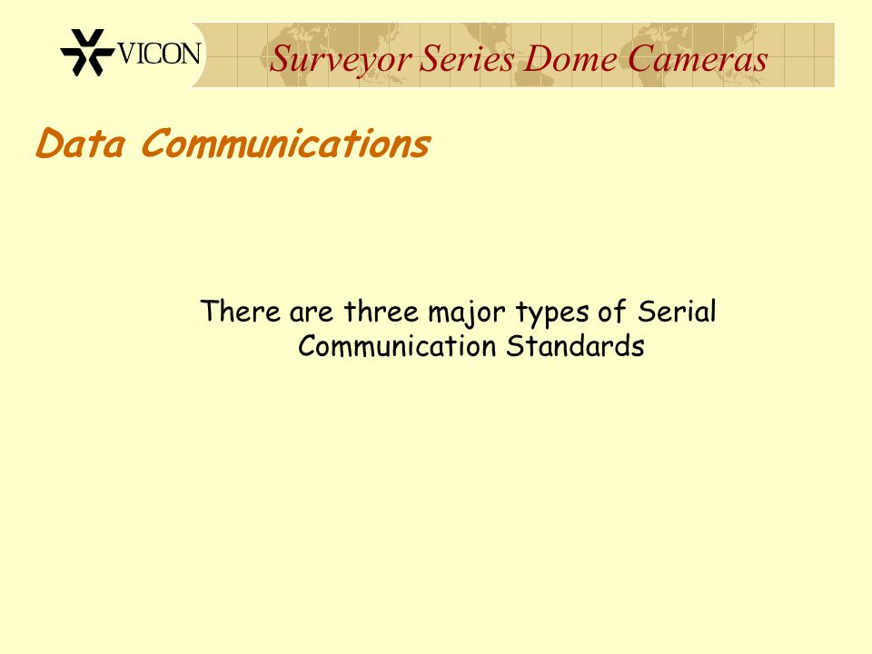 Surveyor Series Dome Cameras Data Communications There are three major types of Serial Communication Standards
