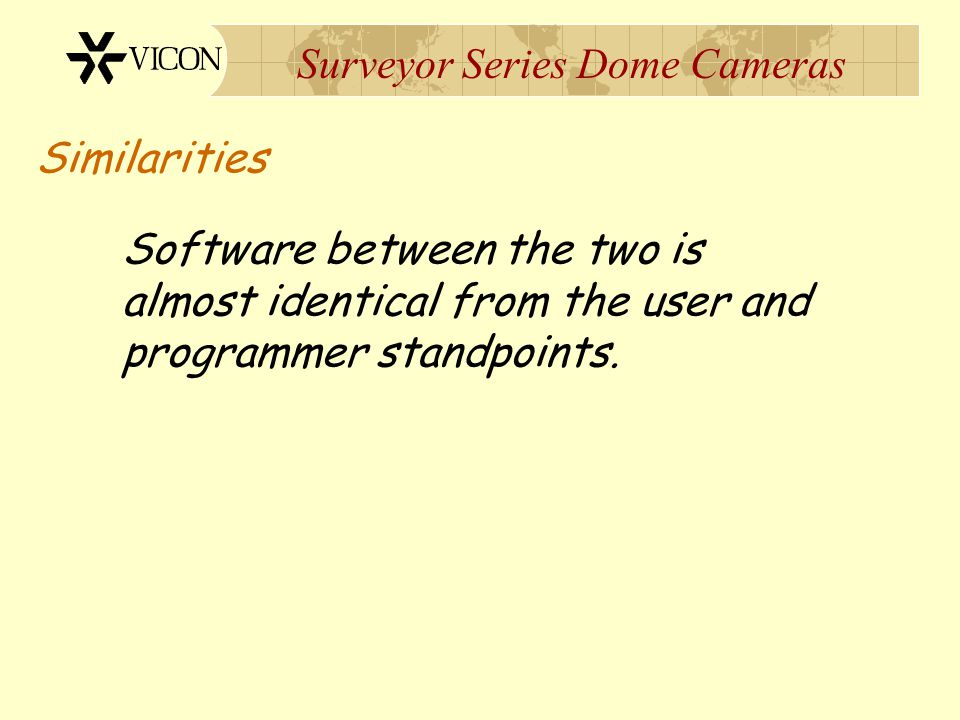 Surveyor Series Dome Cameras Similarities Software between the two is almost identical from the user and programmer standpoints.