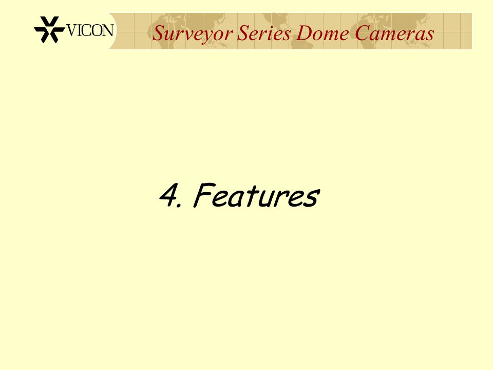 Surveyor Series Dome Cameras 4. Features