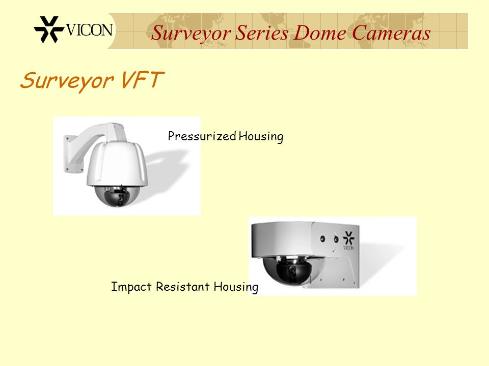Surveyor Series Dome Cameras Surveyor VFT Pressurized Housing Impact Resistant Housing