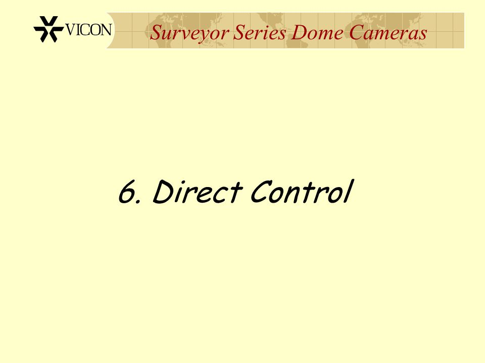 Surveyor Series Dome Cameras 6. Direct Control