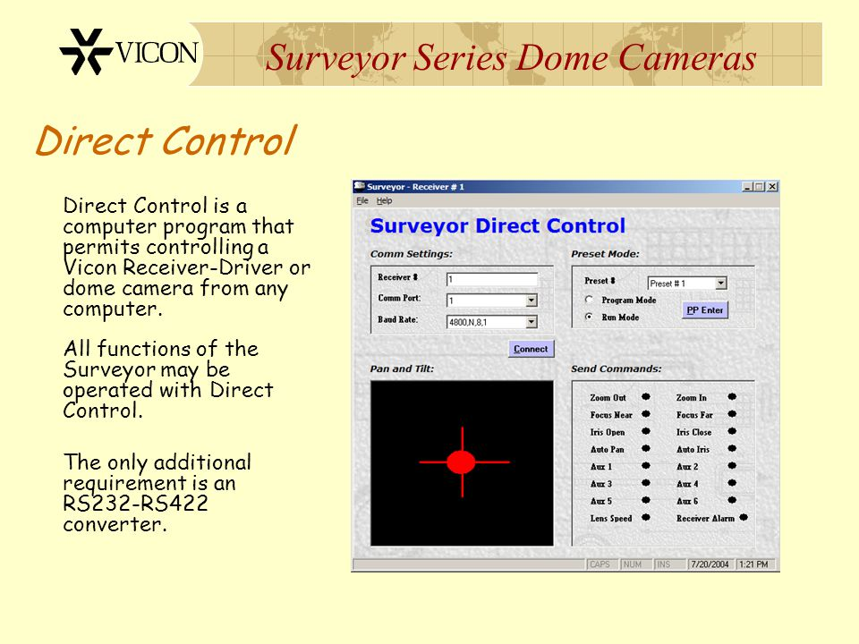 Surveyor Series Dome Cameras Direct Control Direct Control is a computer program that permits controlling a Vicon Receiver-Driver or dome camera from