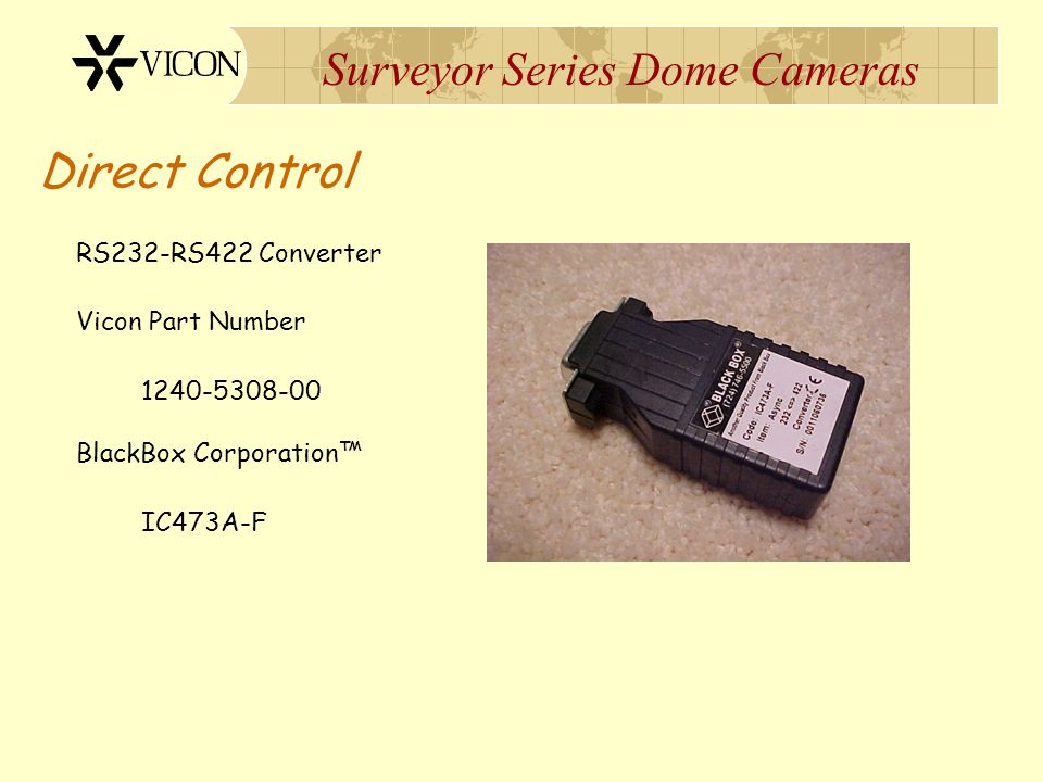 Surveyor Series Dome Cameras Direct Control RS232-RS422 Converter Vicon Part Number 1240-5308-00 BlackBox Corporation™ IC473A-F