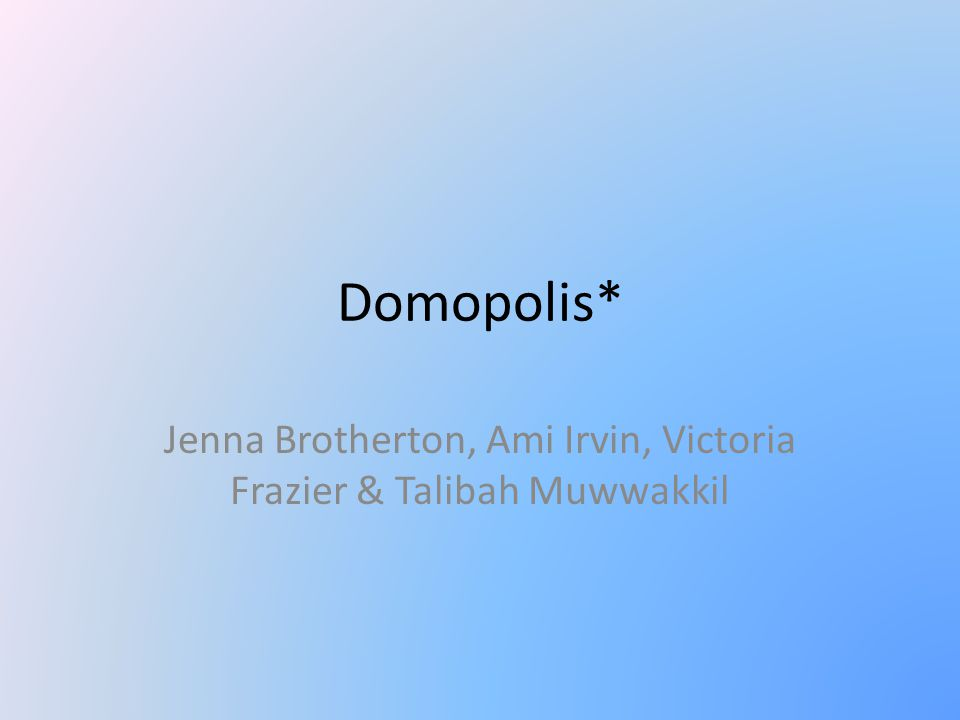 Domopolis* Jenna Brotherton, Ami Irvin, Victoria Frazier & Talibah Muwwakkil