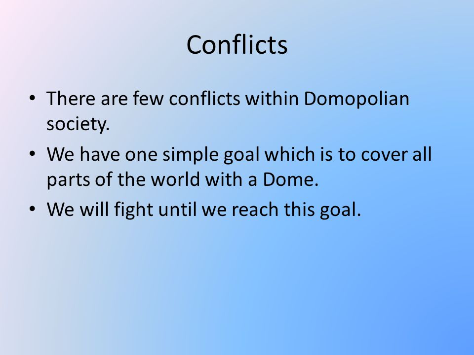 Conflicts There are few conflicts within Domopolian society.