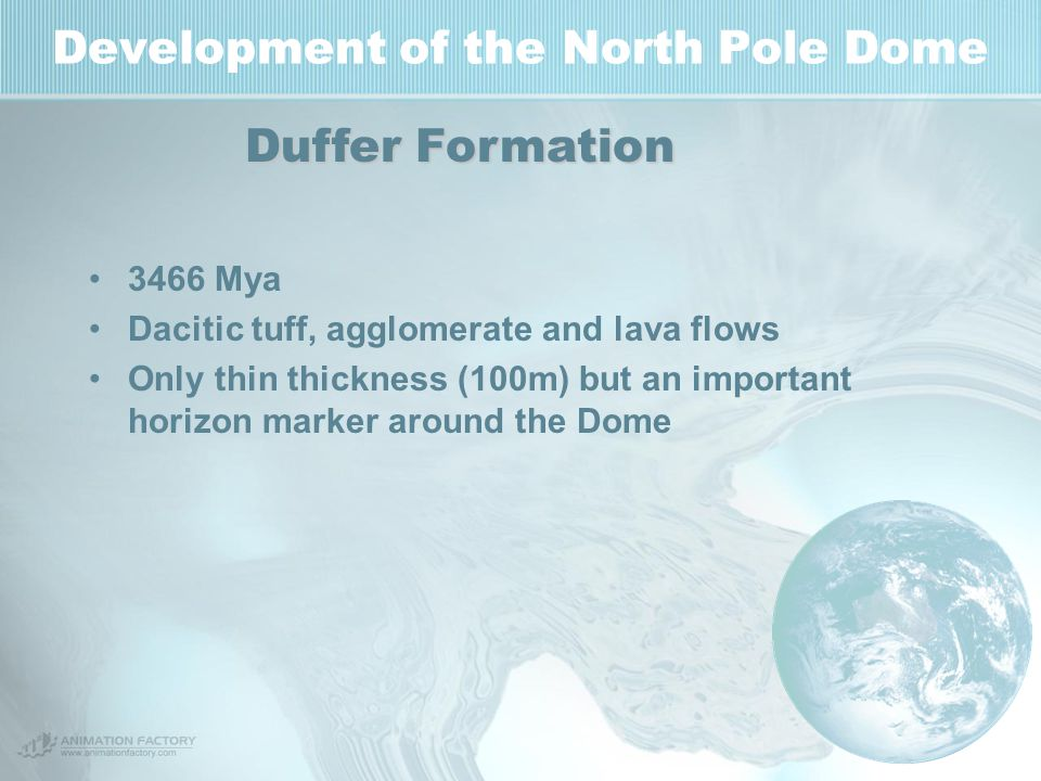 Development of the North Pole Dome 3466 Mya Dacitic tuff, agglomerate and lava flows Only thin thickness (100m) but an important horizon marker around
