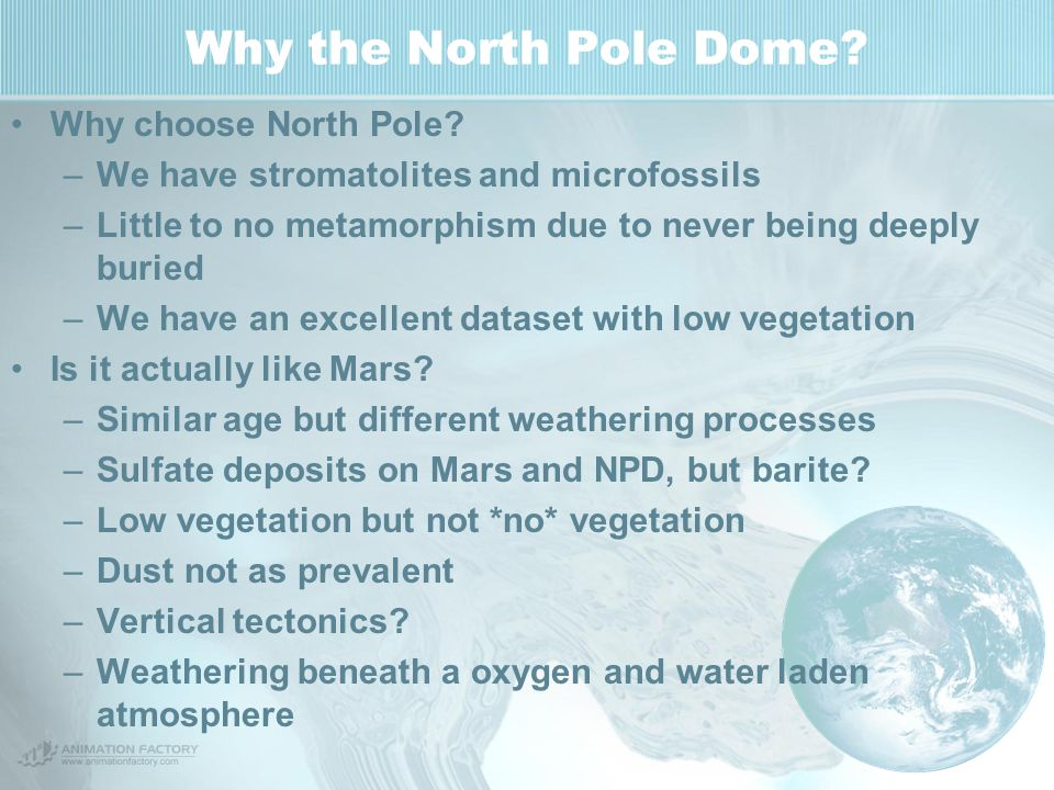 Why the North Pole Dome? Why choose North Pole? –We have stromatolites and microfossils –Little to no metamorphism due to never being deeply buried –W