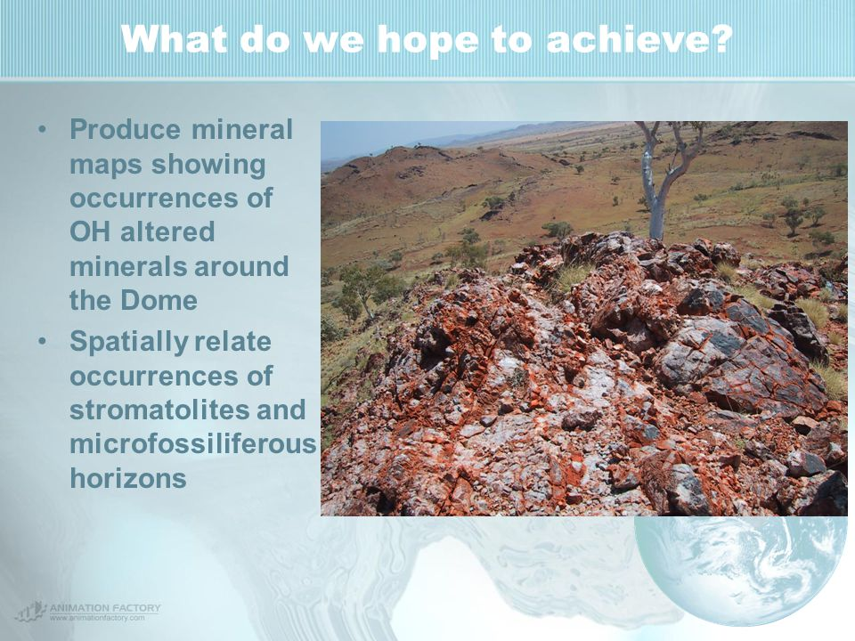 What do we hope to achieve? Produce mineral maps showing occurrences of OH altered minerals around the Dome Spatially relate occurrences of stromatoli