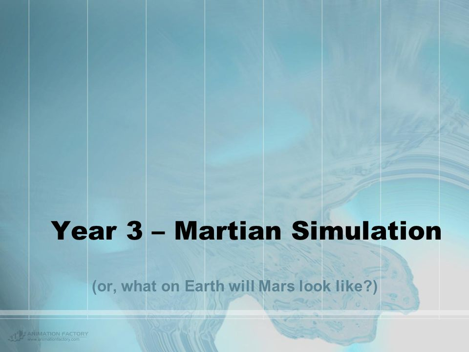 Year 3 – Martian Simulation (or, what on Earth will Mars look like?)