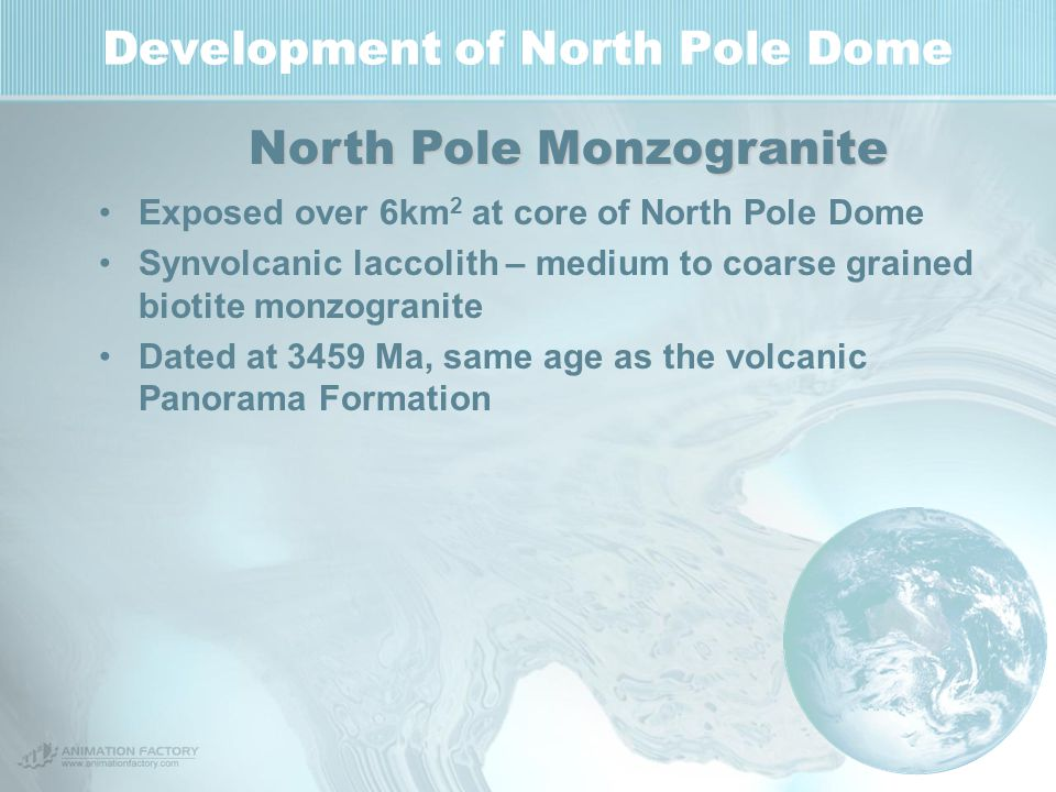 Development of North Pole Dome Massive thoelitic basalt with pillow basalt occurences Lower contact is intrusive - North Pole monzogranite Setting is sub-aqueous Cherts absent except where transected by boxwork of chert- barite dykes, however these are post-depostional Mount Ada Basalt