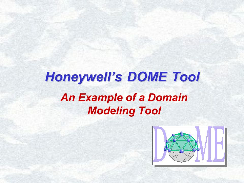 Honeywell's DOME Tool An Example of a Domain Modeling Tool
