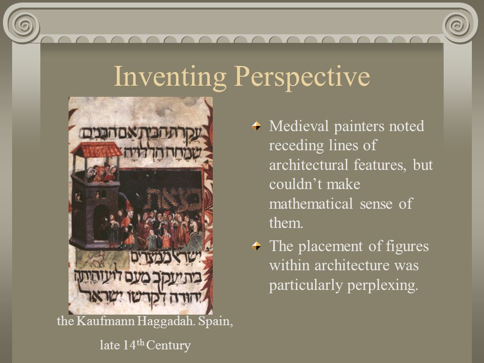Inventing Perspective Medieval painters noted receding lines of architectural features, but couldn't make mathematical sense of them. The placement of