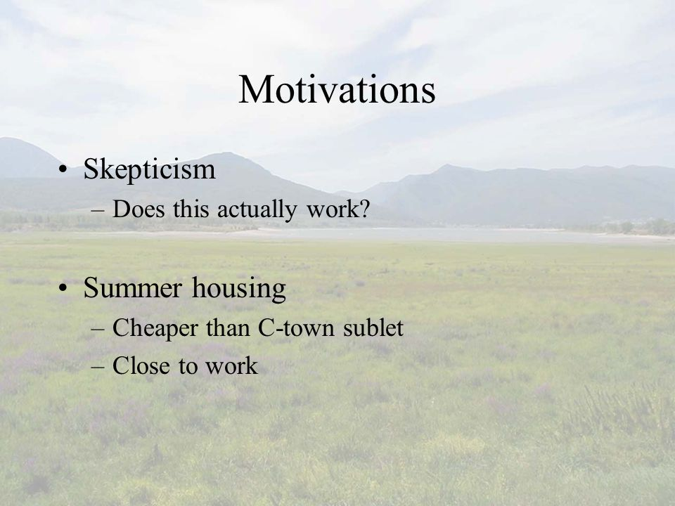 Motivations Skepticism –Does this actually work.