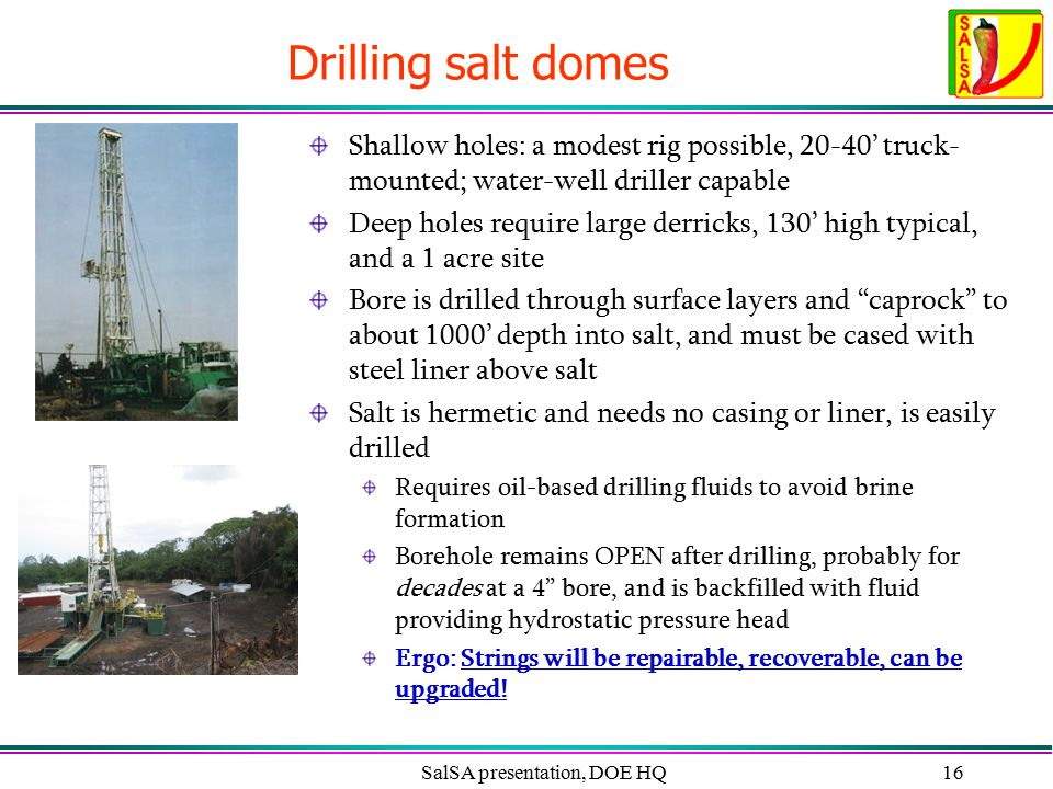 SalSA presentation, DOE HQ16 Drilling salt domes Shallow holes: a modest rig possible, 20-40' truck- mounted; water-well driller capable Deep holes re
