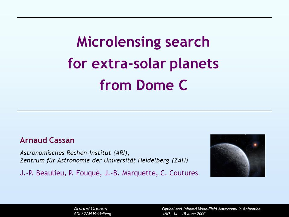 Arnaud Cassan Optical and Infrared Wide-Field Astronomy in Antarctica ARI / ZAH Heidelberg IAP, 14 – 16 June 2006 Microlensing search for extra-solar