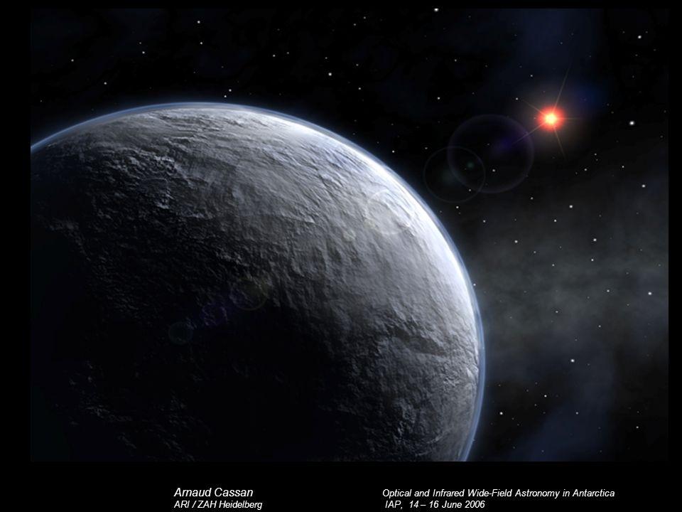 Arnaud Cassan Optical and Infrared Wide-Field Astronomy in Antarctica ARI / ZAH Heidelberg IAP, 14 – 16 June 2006