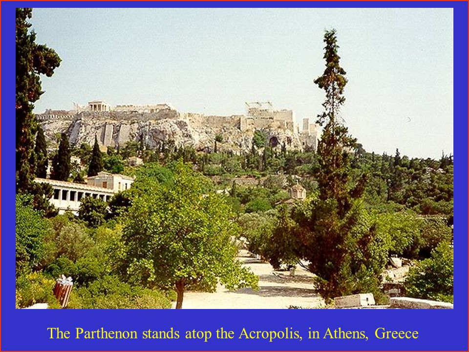 The Parthenon stands atop the Acropolis, in Athens, Greece