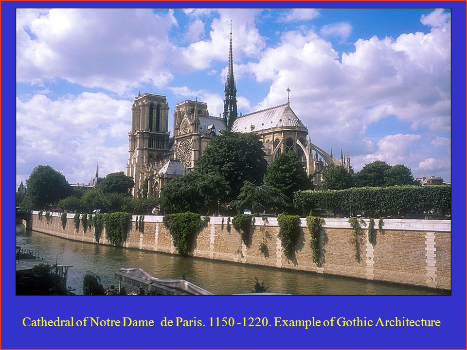 Cathedral of Notre Dame de Paris. 1150 -1220. Example of Gothic Architecture