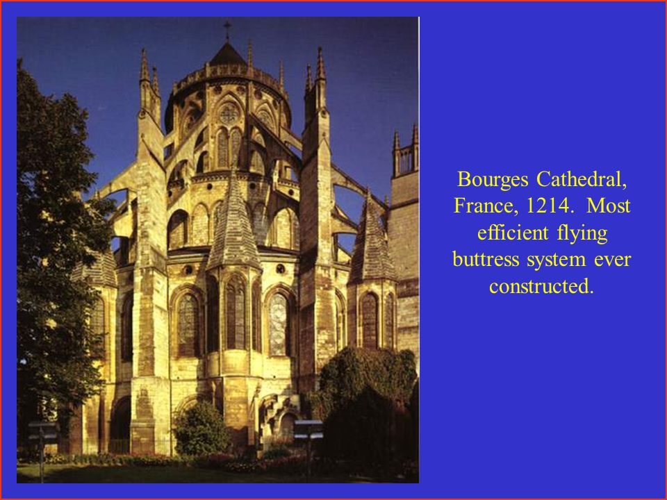 Bourges Cathedral, France, 1214. Most efficient flying buttress system ever constructed.