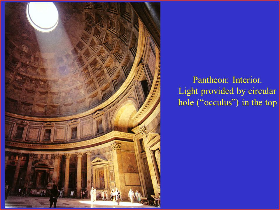 Pantheon: Interior. Light provided by circular hole ( occulus ) in the top