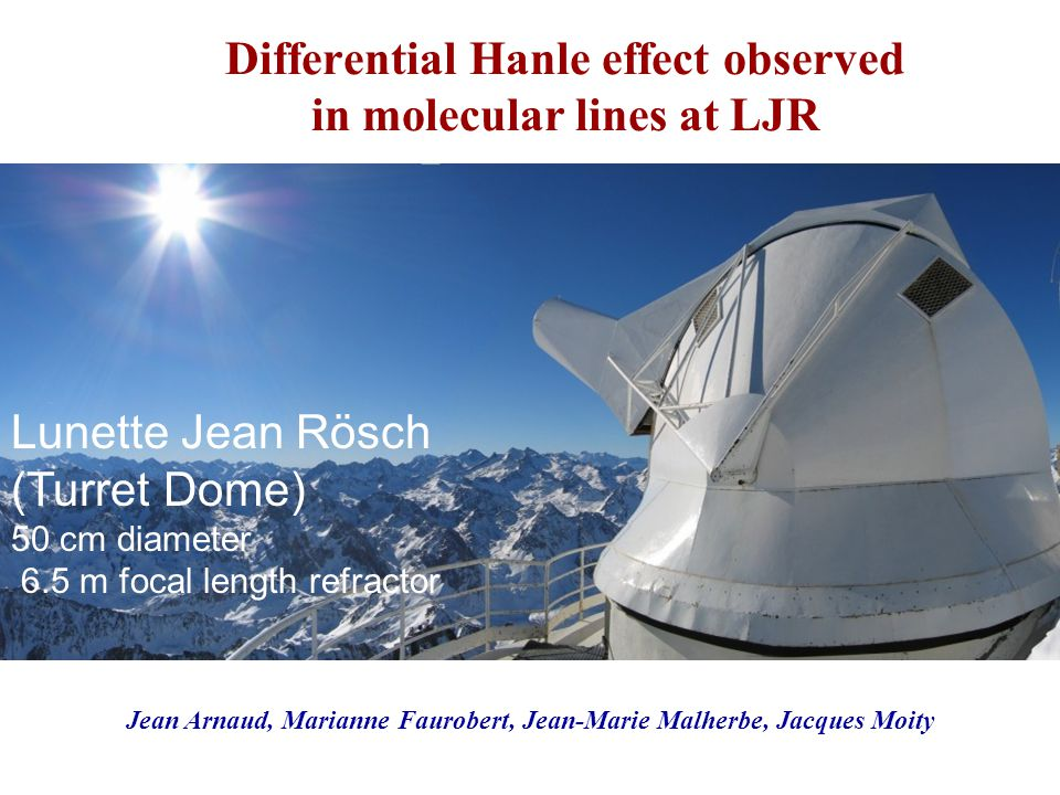 Differential Hanle effect observed in molecular lines at LJR Lunette Jean Rösch (Turret Dome) 50 cm diameter 6.5 m focal length refractor Jean Arnaud,