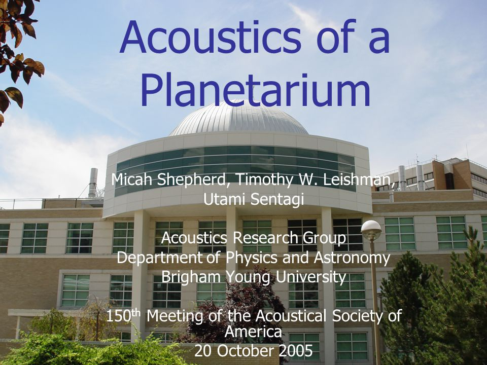 Acoustics of a Planetarium Micah Shepherd, Timothy W.