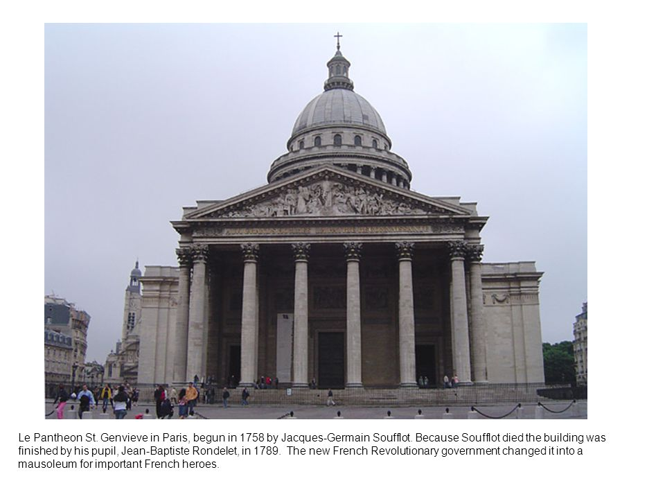 Le Pantheon St. Genvieve in Paris, begun in 1758 by Jacques-Germain Soufflot.
