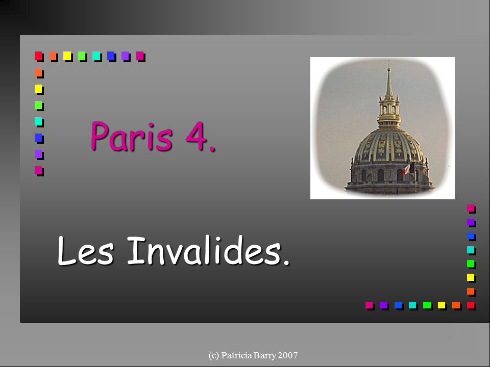 (c) Patricia Barry 2007 Paris 4. Les Invalides.